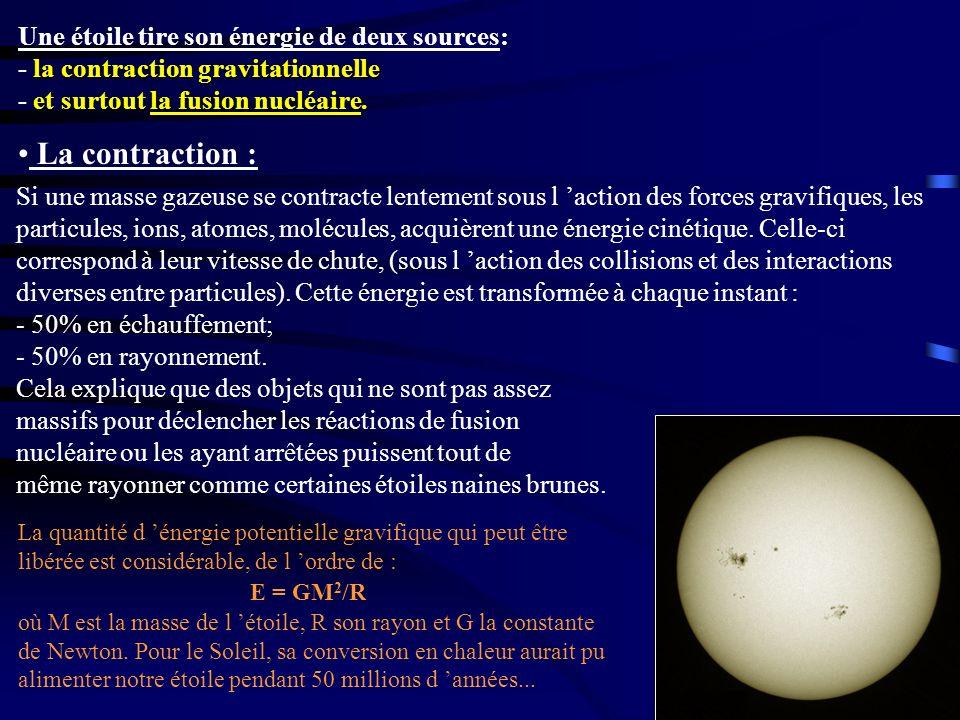 Une étoile tire son énergie de deux sources: - la contraction gravitationnelle - et surtout la fusion nucléaire.