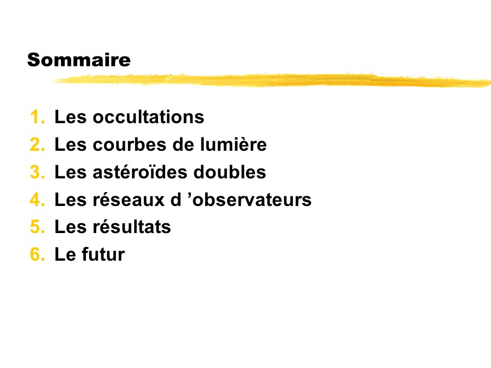 Sommaire Les occultations. Les courbes de lumière. Les astéroïdes doubles. Les réseaux d 'observateurs.