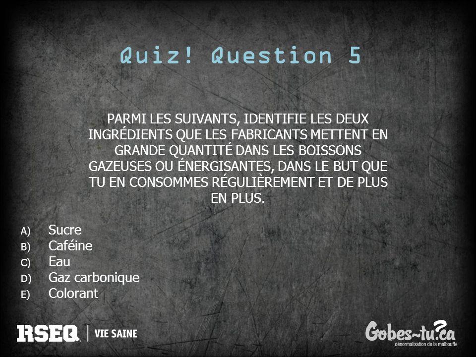 Quiz! Question 5 PARMI LES SUIVANTS, IDENTIFIE LES DEUX
