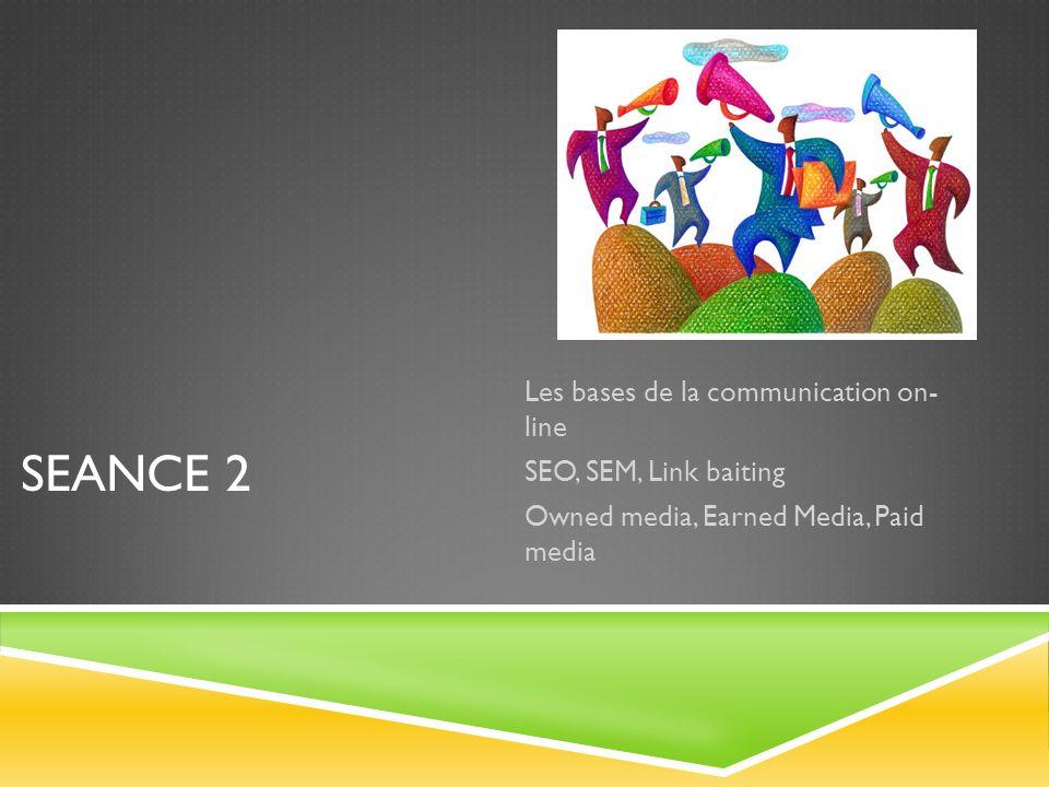 Seance 2 Les bases de la communication on- line SEO, SEM, Link baiting