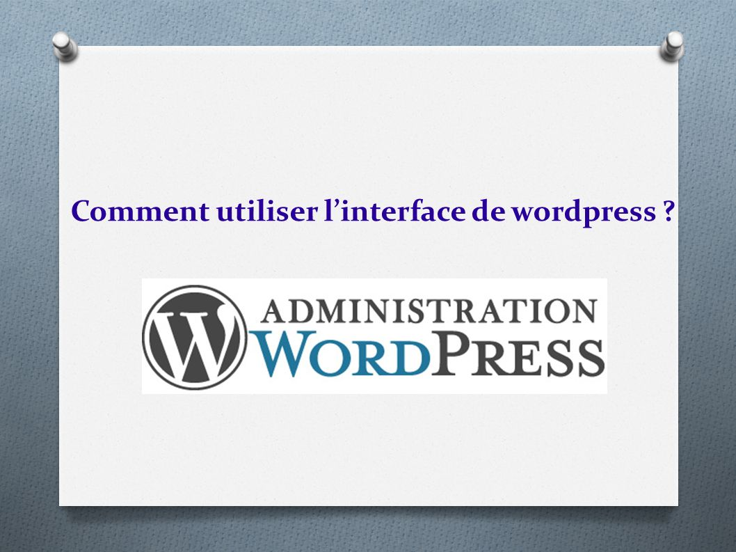 Comment utiliser l'interface de wordpress