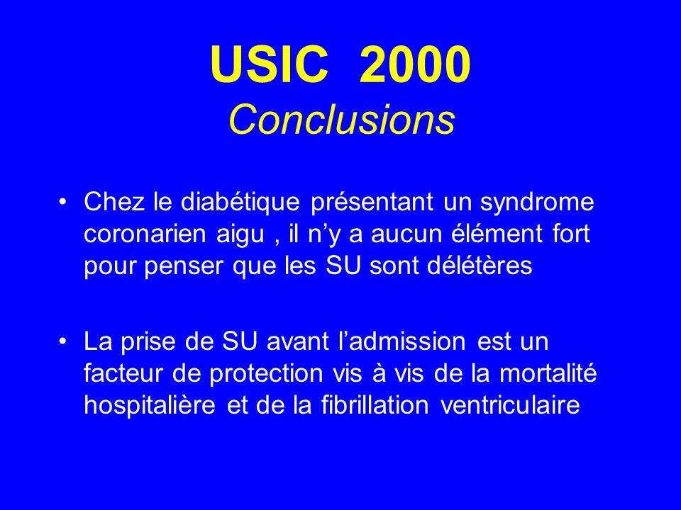 USIC 2000 Conclusions Chez le diabétique présentant un syndrome coronarien aigu , il n'y a aucun élément fort pour penser que les SU sont délétères.