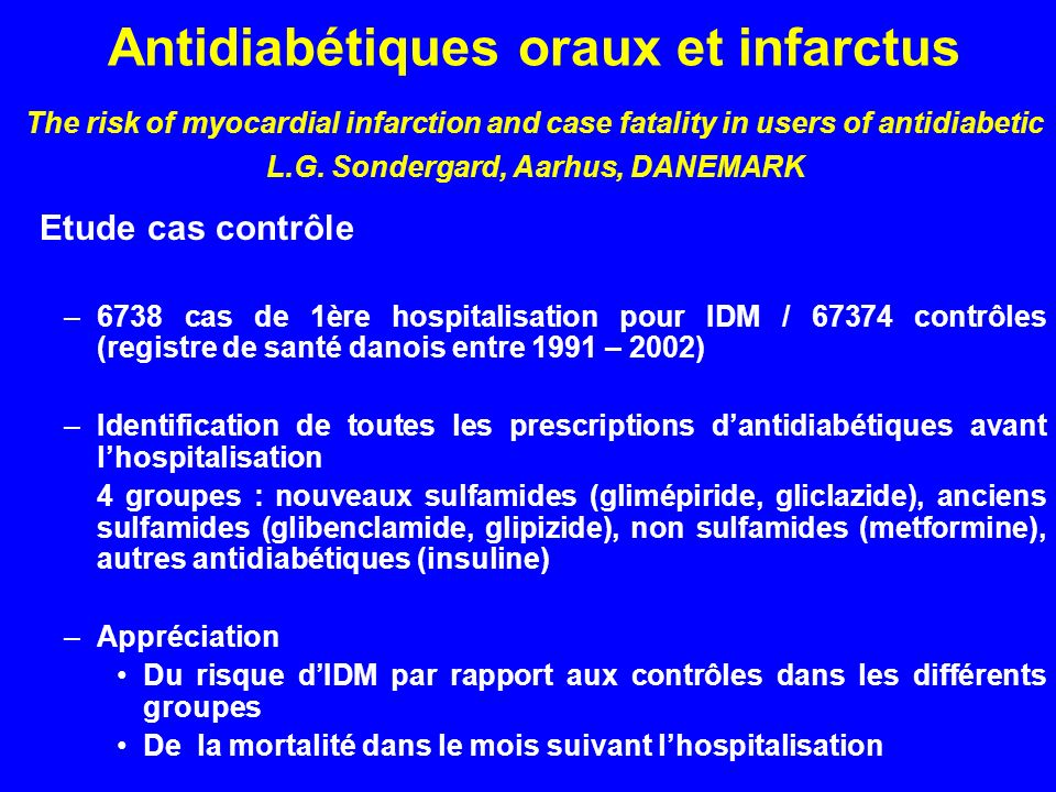 Antidiabétiques oraux et infarctus The risk of myocardial infarction and case fatality in users of antidiabetic L.G. Sondergard, Aarhus, DANEMARK