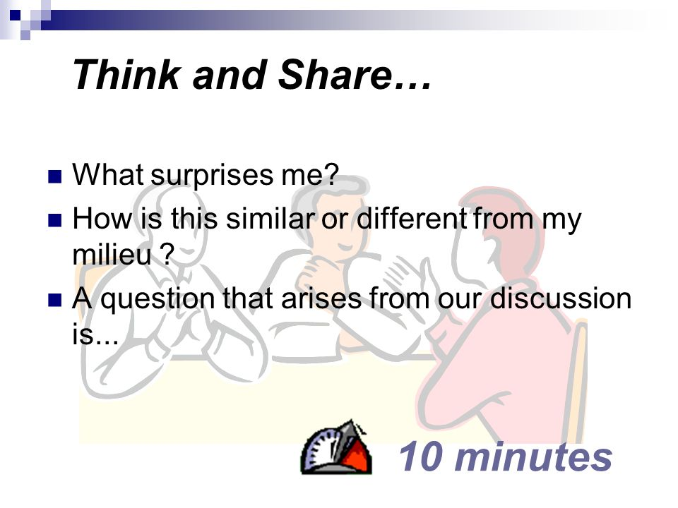 Think and Share… 10 minutes What surprises me