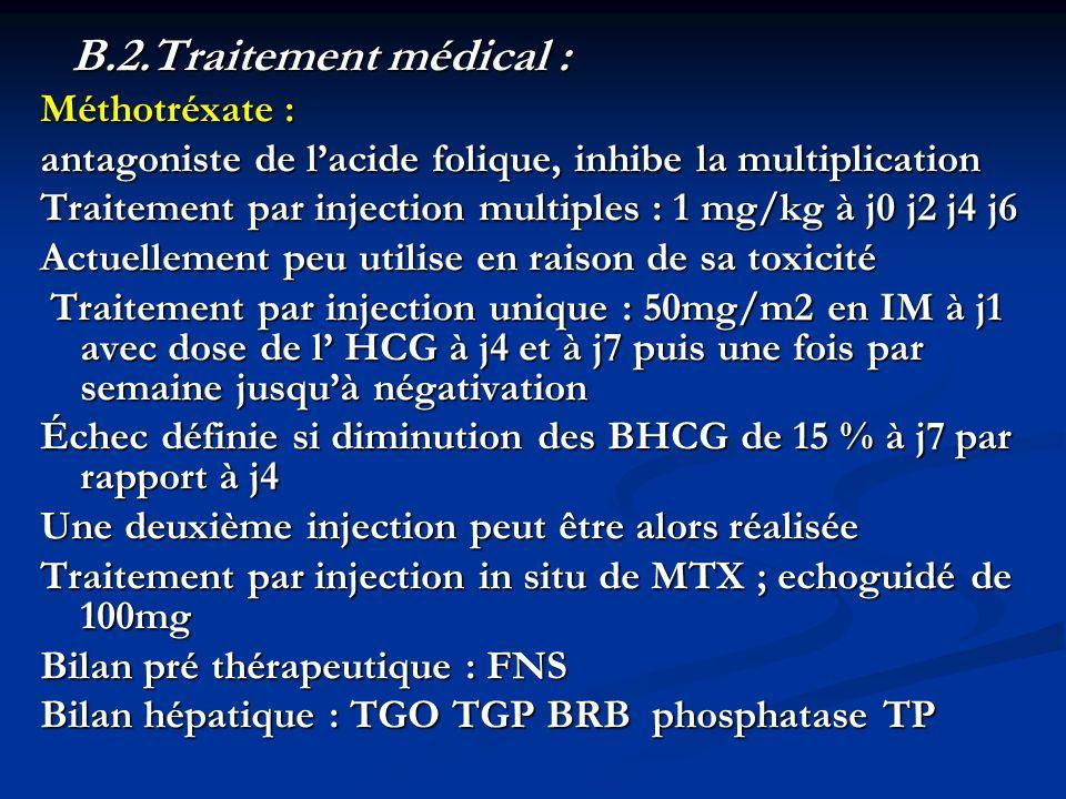 B.2.Traitement médical :Méthotréxate : antagoniste de l'acide folique, inhibe la multiplication.