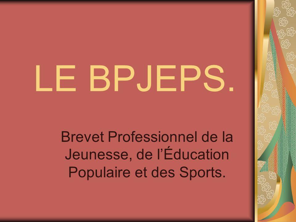 LE BPJEPS. Brevet Professionnel de la Jeunesse, de l'Éducation Populaire et des Sports.