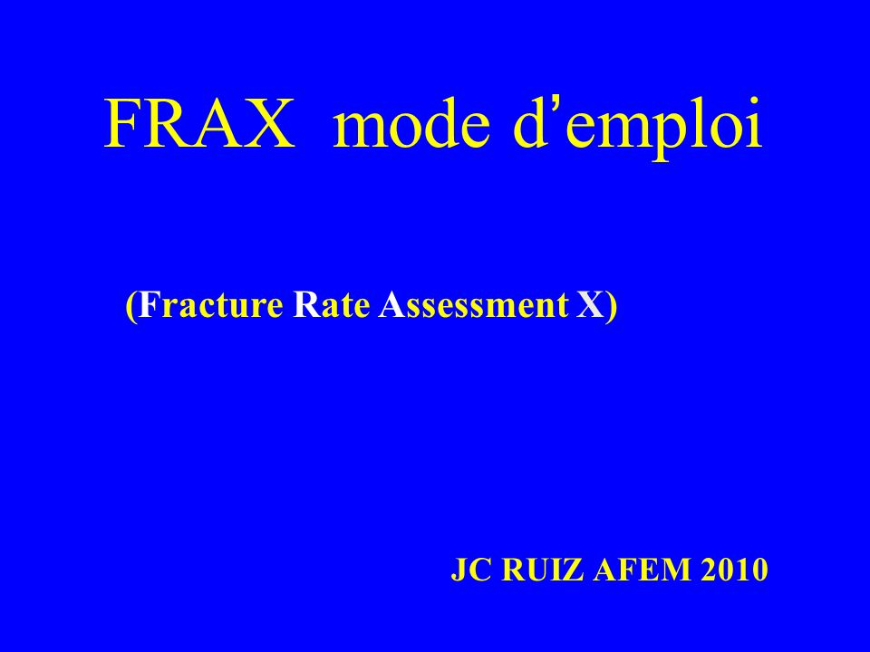 FRAX mode d'emploi (Fracture Rate Assessment X) JC RUIZ AFEM 2010
