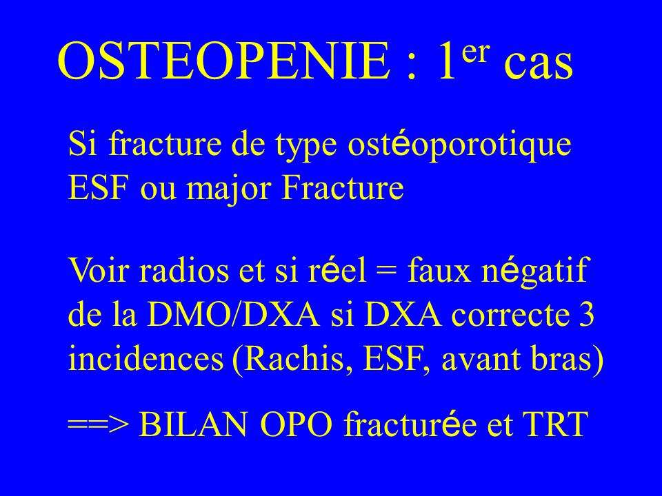 OSTEOPENIE : 1er cas Si fracture de type ostéoporotique ESF ou major Fracture.
