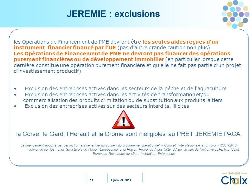 JEREMIE : exclusions les Opérations de Financement de PME devront être les seules aides reçues d'un.