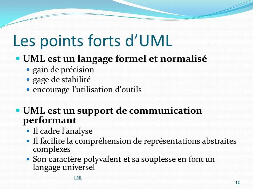 Les points forts d'UML UML est un langage formel et normalisé