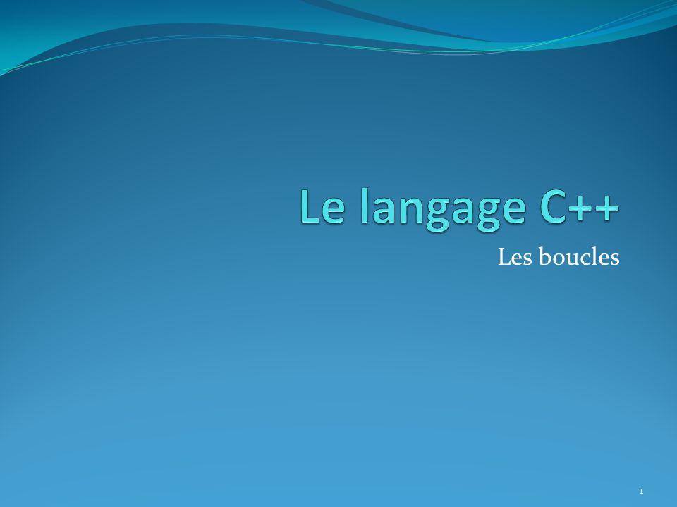 Le langage C++ Les boucles