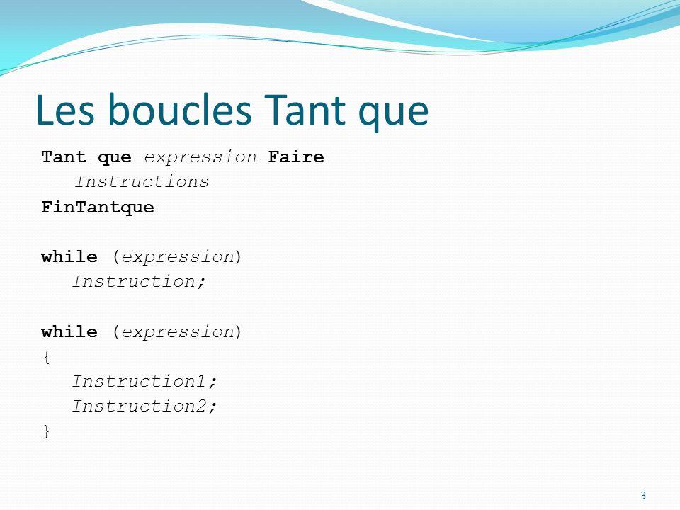 Les boucles Tant que Tant que expression Faire Instructions FinTantque while (expression) Instruction; { Instruction1; Instruction2; }