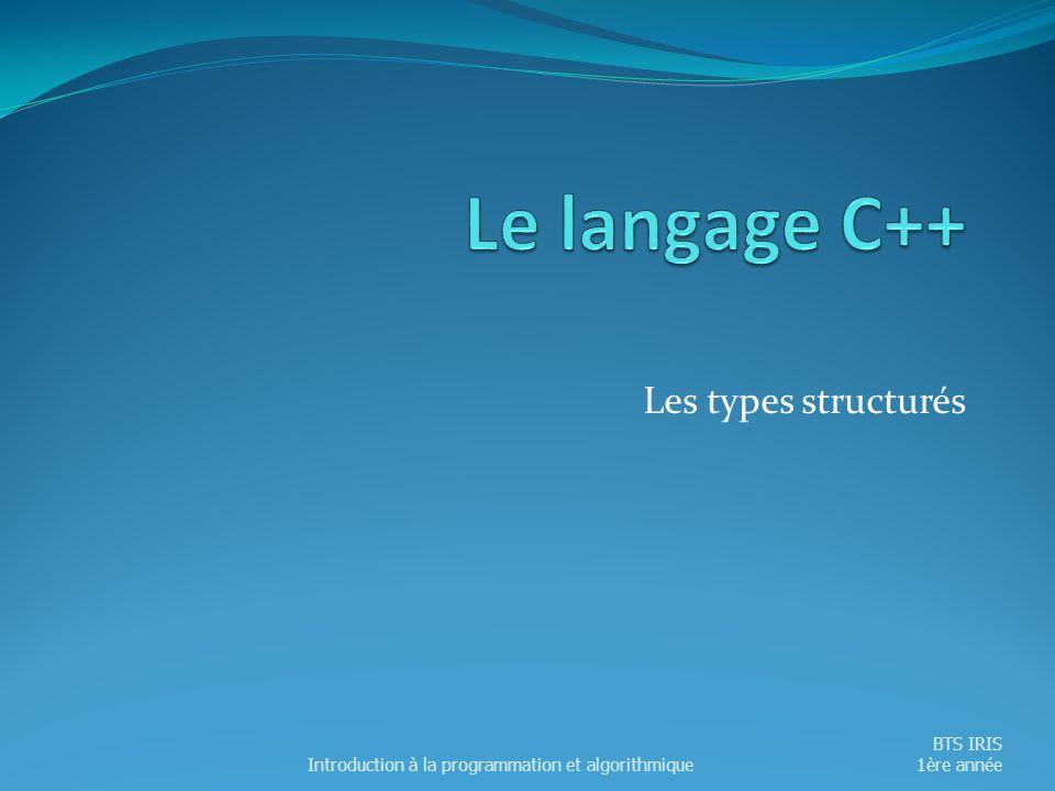 Le langage C++ Les types structurés