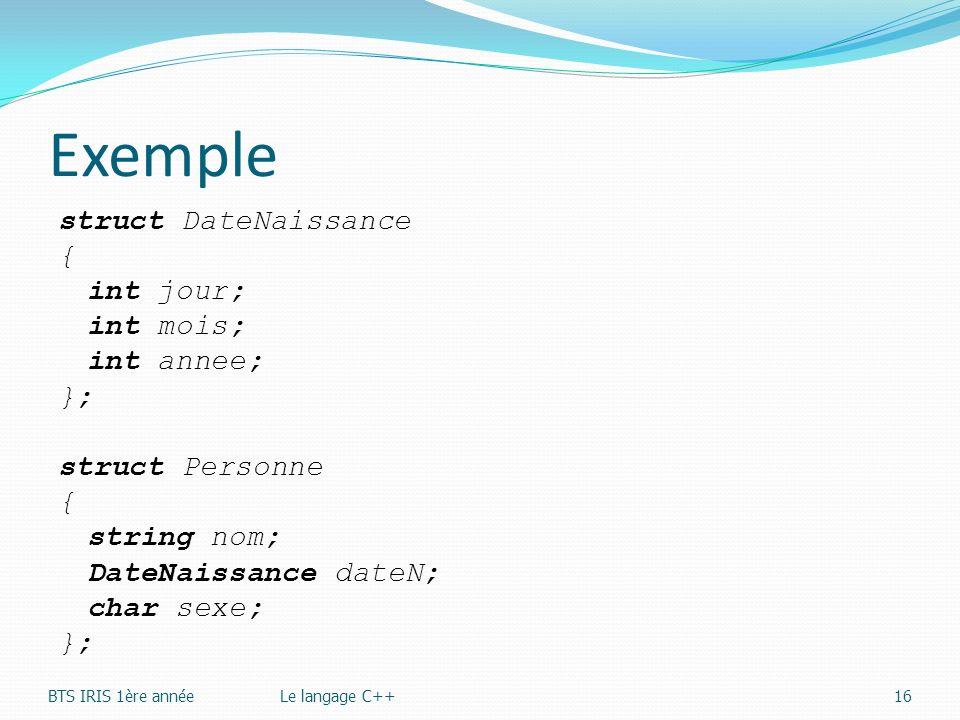 Exemple struct DateNaissance { int jour; int mois; int annee; }; struct Personne string nom; DateNaissance dateN; char sexe;