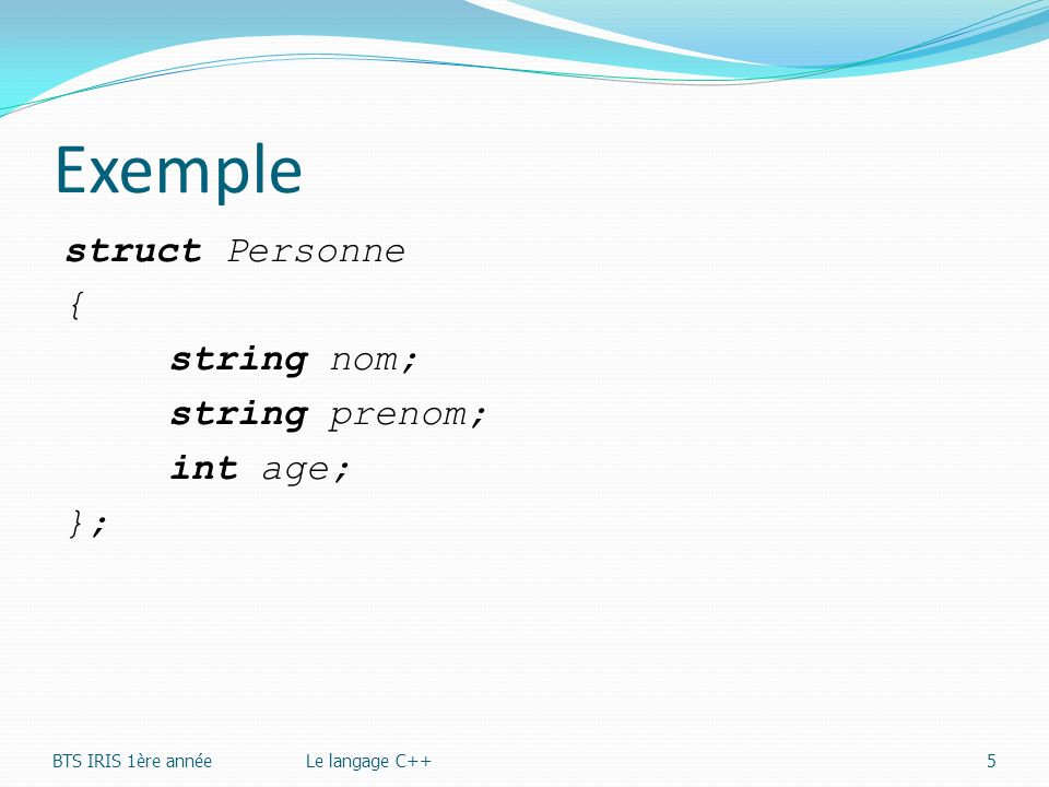 Exemple struct Personne { string nom; string prenom; int age; };
