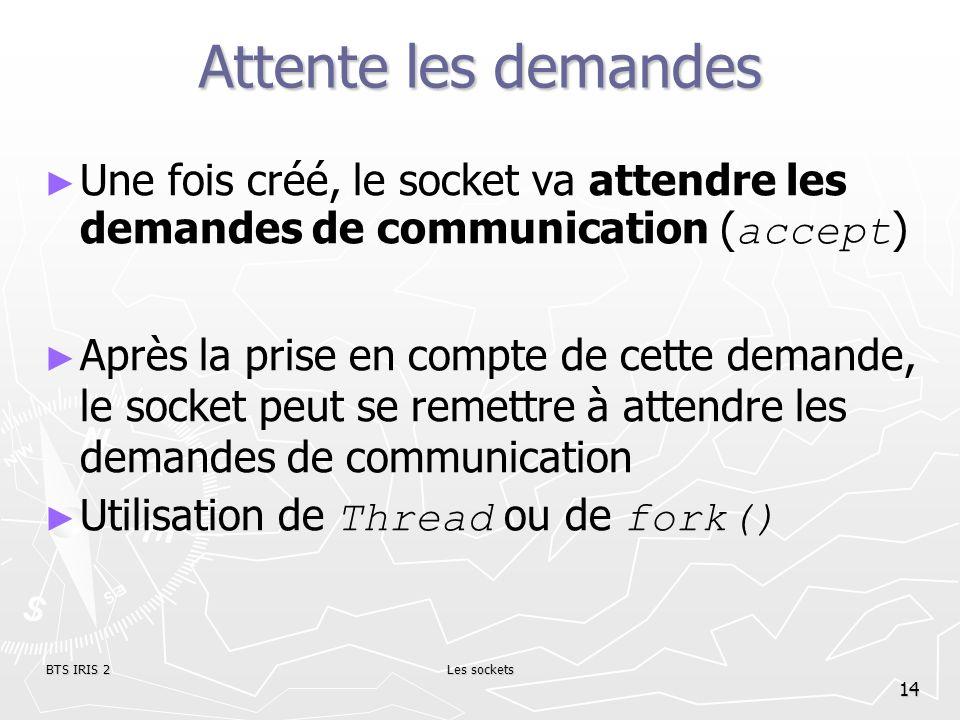 Attente les demandes Une fois créé, le socket va attendre les demandes de communication (accept)