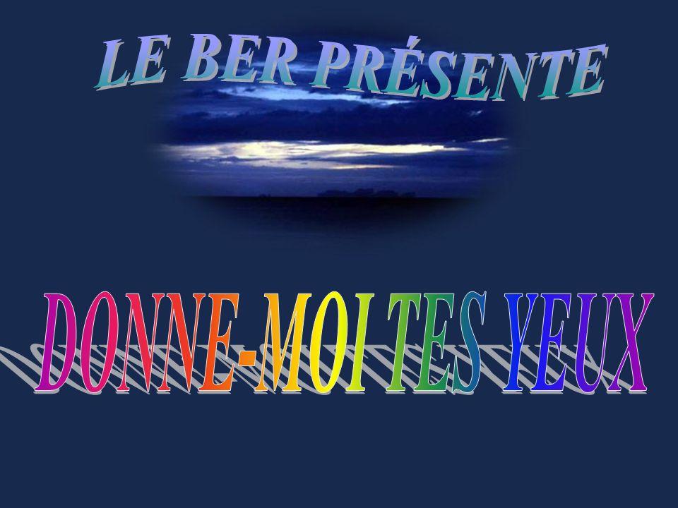 LE BER PRÉSENTE DONNE-MOI TES YEUX