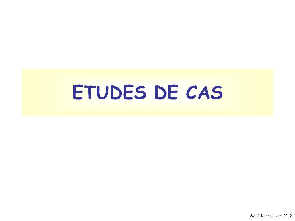 ETUDES DE CAS SAIO Nice janvier 2012