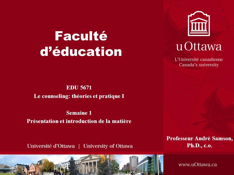 Faculté d'éducation EDU 5671 Le counseling: théories et pratique I
