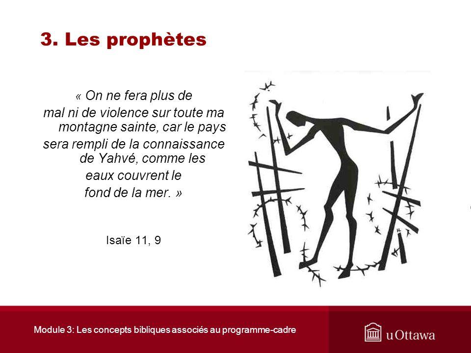 3. Les prophètes « On ne fera plus de. mal ni de violence sur toute ma montagne sainte, car le pays.