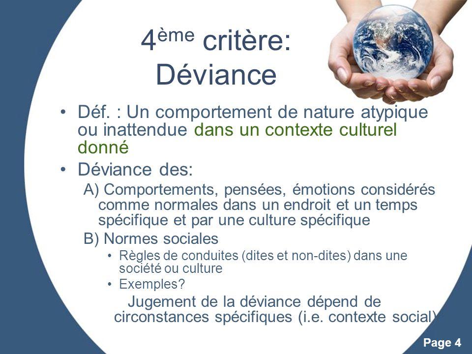 4ème critère: Déviance Déf. : Un comportement de nature atypique ou inattendue dans un contexte culturel donné.