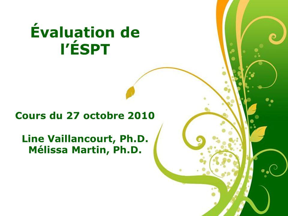 Évaluation de l'ÉSPT Cours du 27 octobre 2010 Line Vaillancourt, Ph.D.