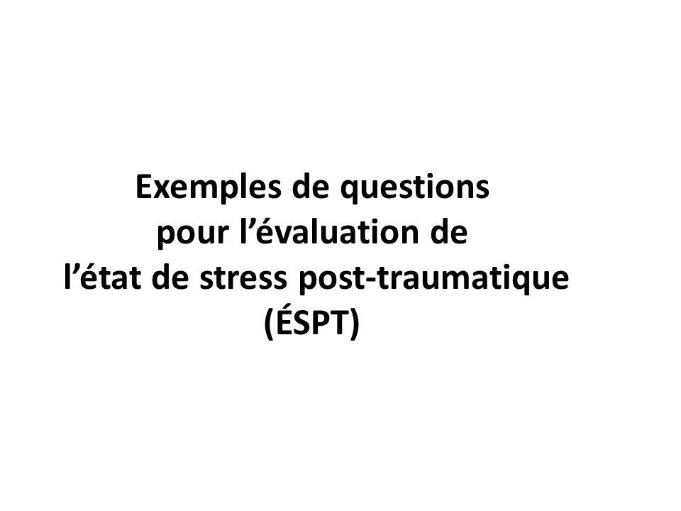 Exemples de questions pour l'évaluation de l'état de stress post-traumatique (ÉSPT)