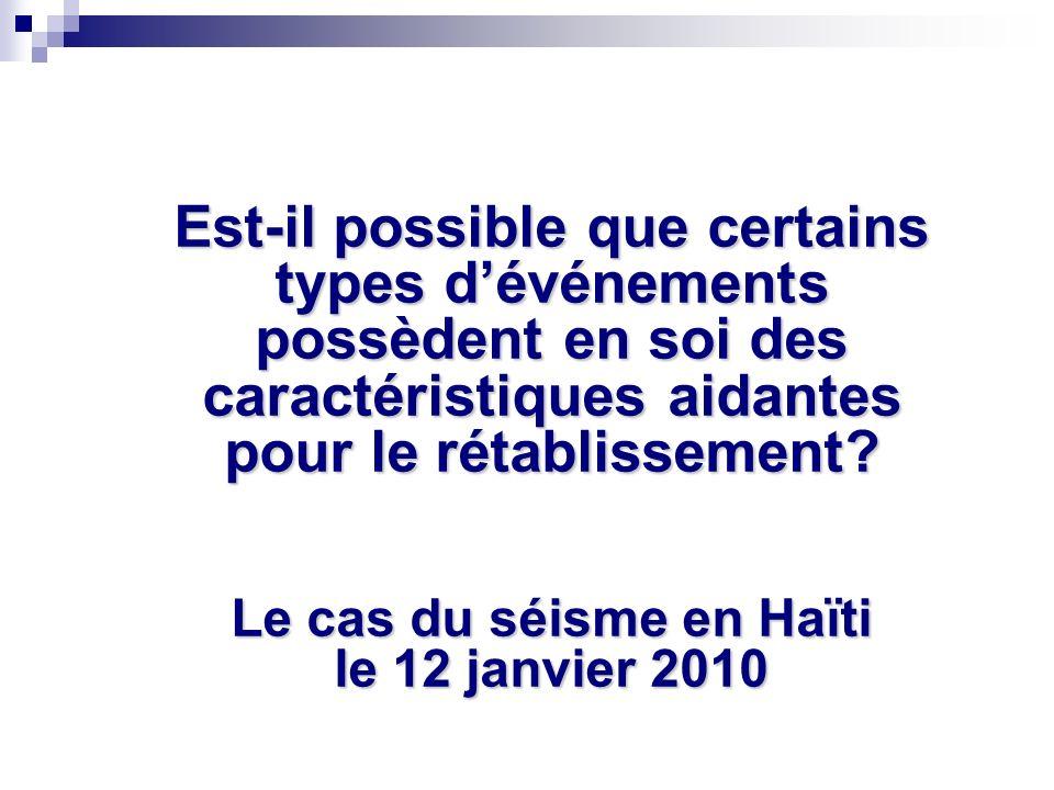 Est-il possible que certains types d'événements possèdent en soi des caractéristiques aidantes pour le rétablissement Le cas du séisme en Haïti le 12 janvier 2010