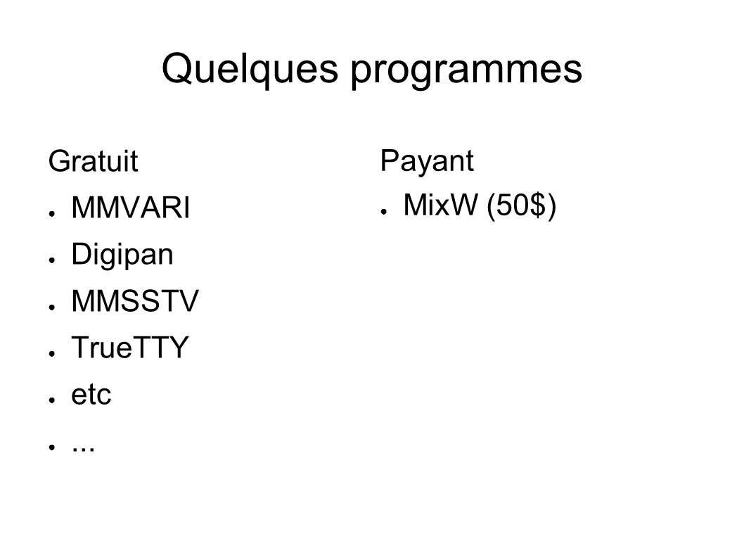 Quelques programmes Gratuit Payant MMVARI MixW (50$) Digipan MMSSTV