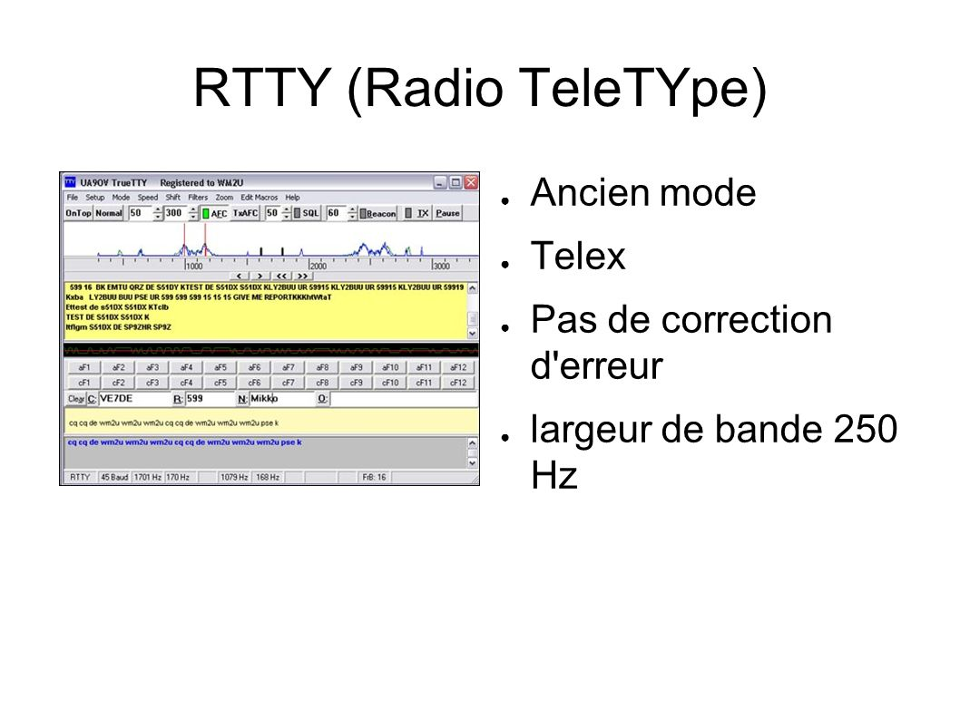 RTTY (Radio TeleTYpe) Ancien mode Telex Pas de correction d erreur