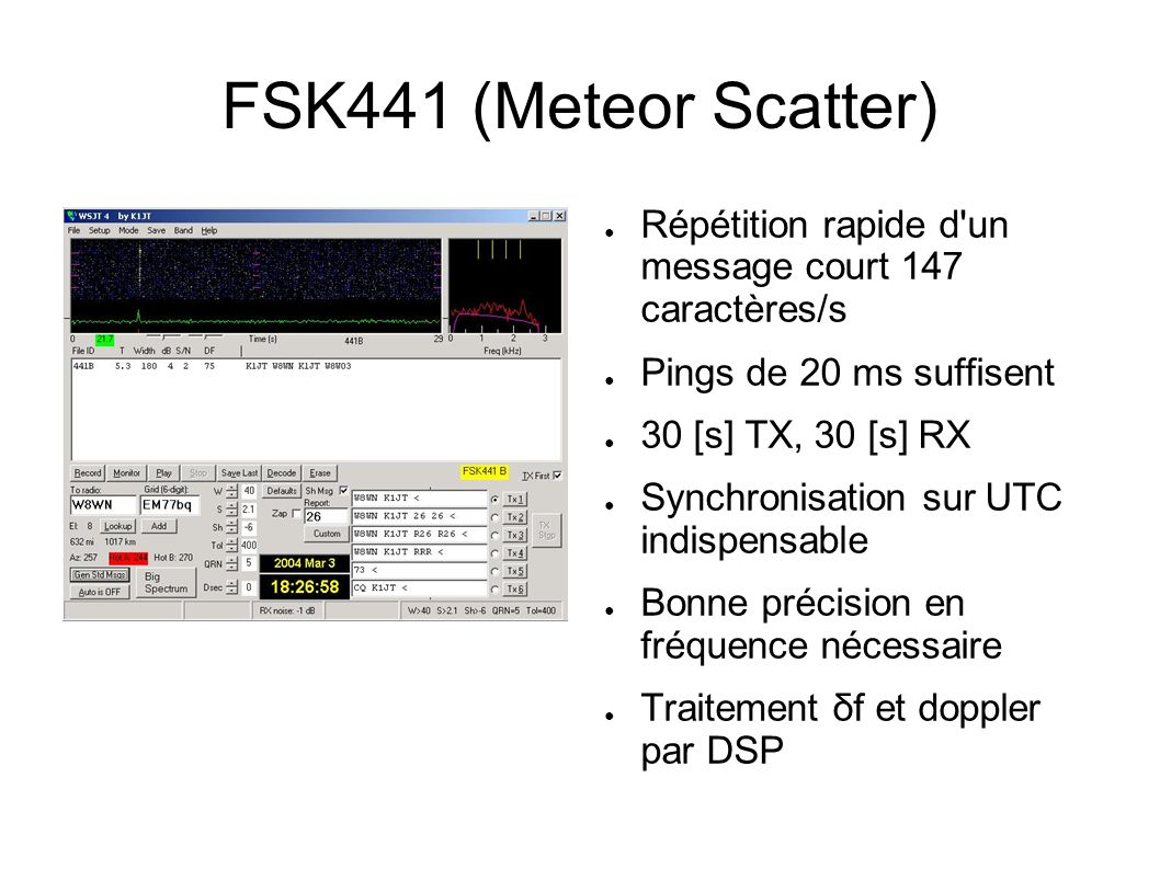FSK441 (Meteor Scatter) Répétition rapide d un message court 147 caractères/s. Pings de 20 ms suffisent.