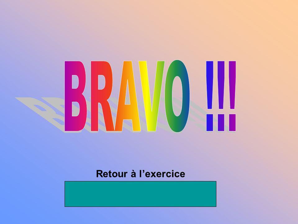 BRAVO !!! Retour à l'exercice