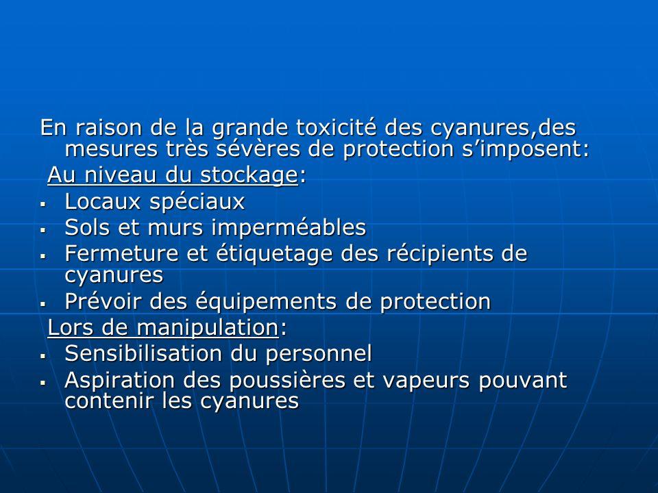 En raison de la grande toxicité des cyanures,des mesures très sévères de protection s'imposent:
