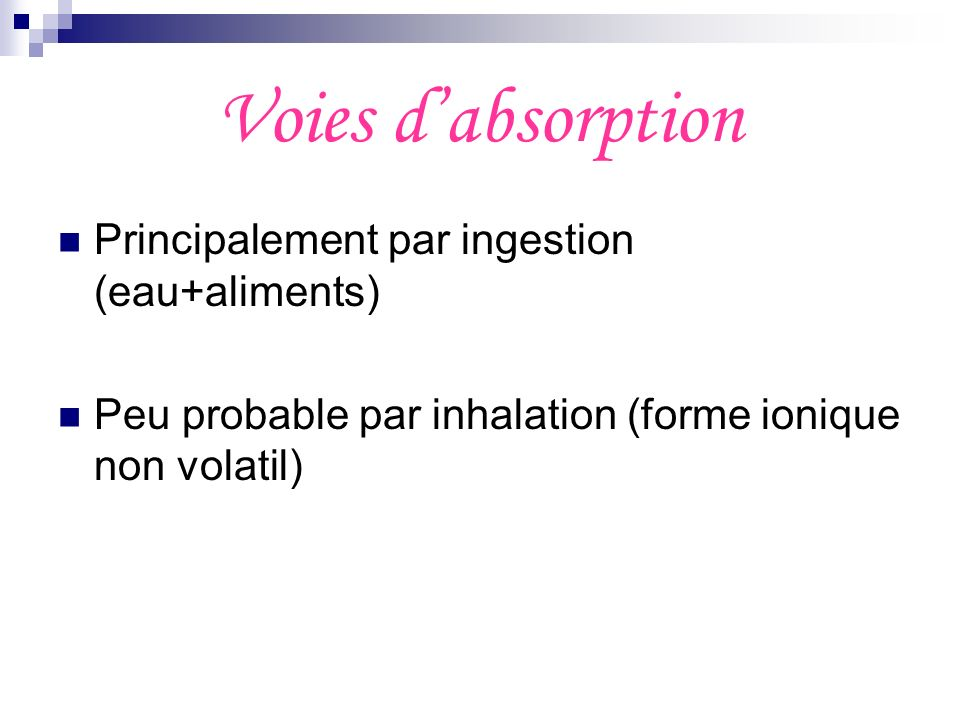 Voies d'absorption Principalement par ingestion (eau+aliments)