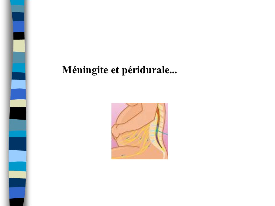 Méningite et péridurale...