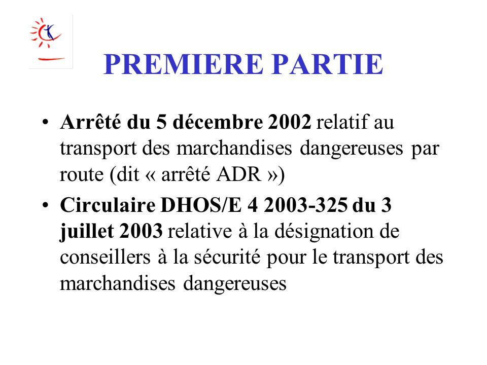 PREMIERE PARTIE Arrêté du 5 décembre 2002 relatif au transport des marchandises dangereuses par route (dit « arrêté ADR »)