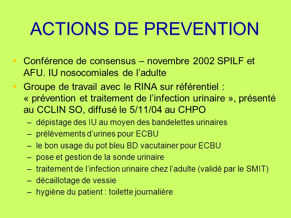 ACTIONS DE PREVENTION Conférence de consensus – novembre 2002 SPILF et AFU. IU nosocomiales de l'adulte.