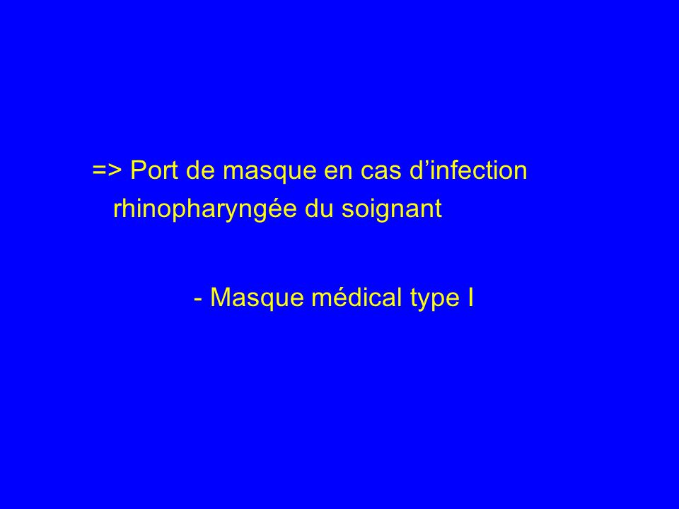 => Port de masque en cas d'infection rhinopharyngée du soignant