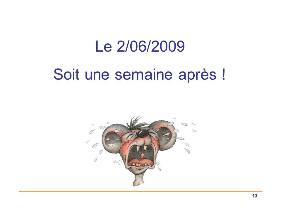 Le 2/06/2009 Soit une semaine après !