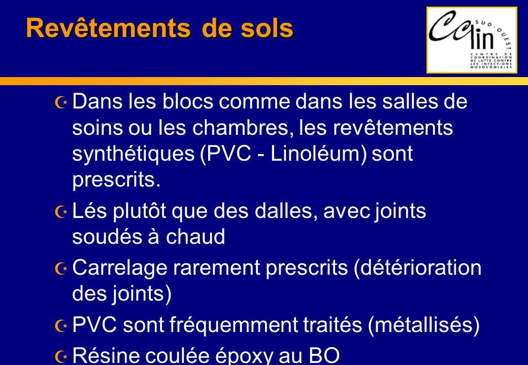 Revêtements de sols Dans les blocs comme dans les salles de soins ou les chambres, les revêtements synthétiques (PVC - Linoléum) sont prescrits.