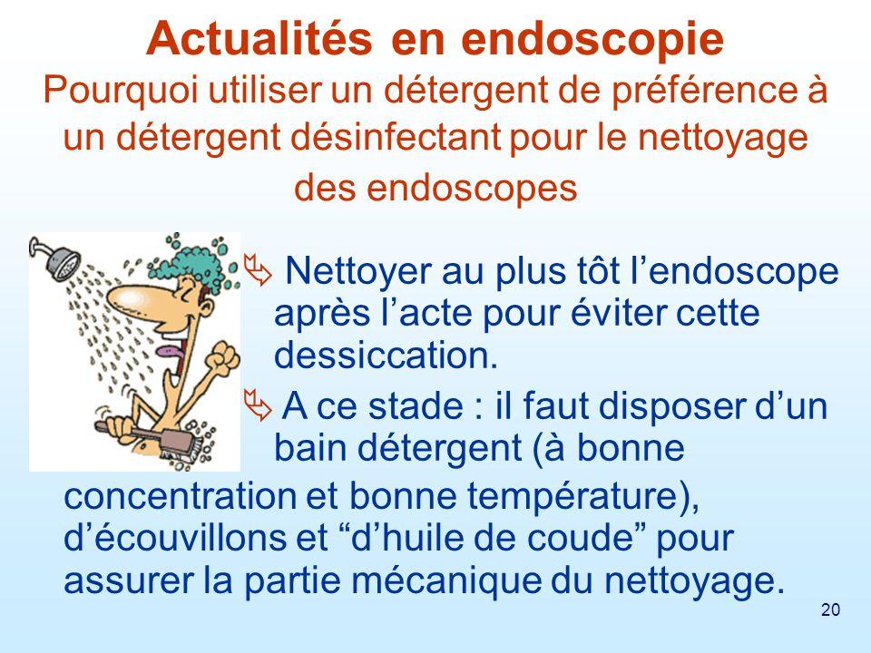 Actualités en endoscopie Pourquoi utiliser un détergent de préférence à un détergent désinfectant pour le nettoyage des endoscopes