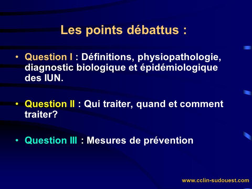 Les points débattus : Question I : Définitions, physiopathologie, diagnostic biologique et épidémiologique des IUN.