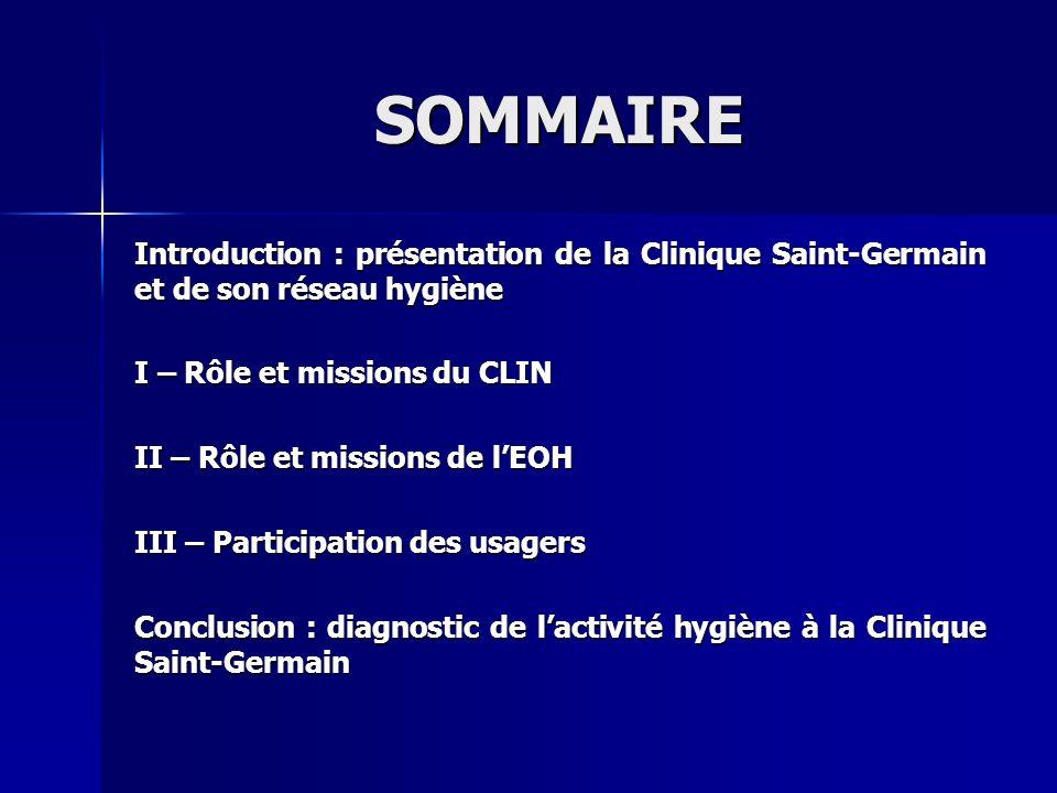 SOMMAIRE Introduction : présentation de la Clinique Saint-Germain et de son réseau hygiène. I – Rôle et missions du CLIN.