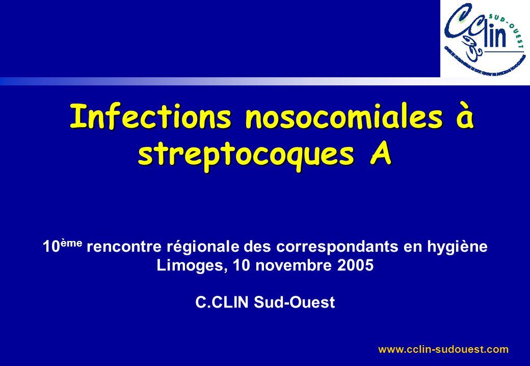 Infections nosocomiales à streptocoques A 10ème rencontre régionale des correspondants en hygiène Limoges, 10 novembre 2005 C.CLIN Sud-Ouest