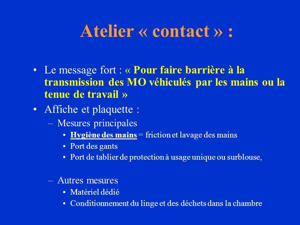 Atelier « contact » : Le message fort : « Pour faire barrière à la transmission des MO véhiculés par les mains ou la tenue de travail »