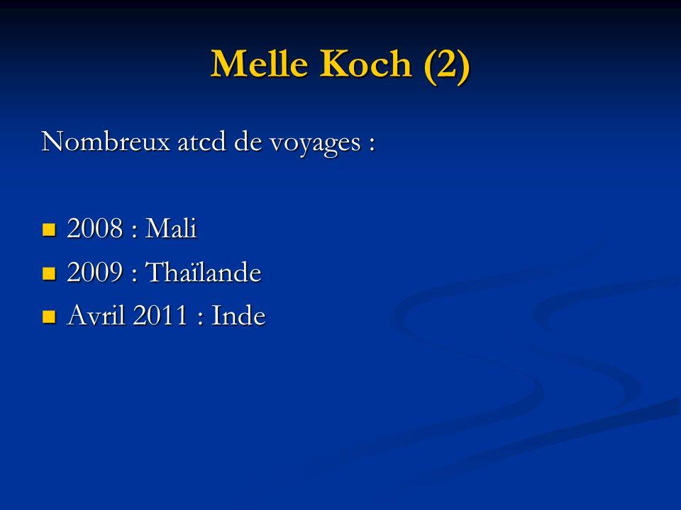 Melle Koch (2) Nombreux atcd de voyages : 2008 : Mali 2009 : Thaïlande