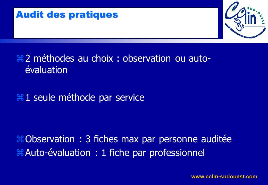 Audit des pratiques 2 méthodes au choix : observation ou auto-évaluation. 1 seule méthode par service.