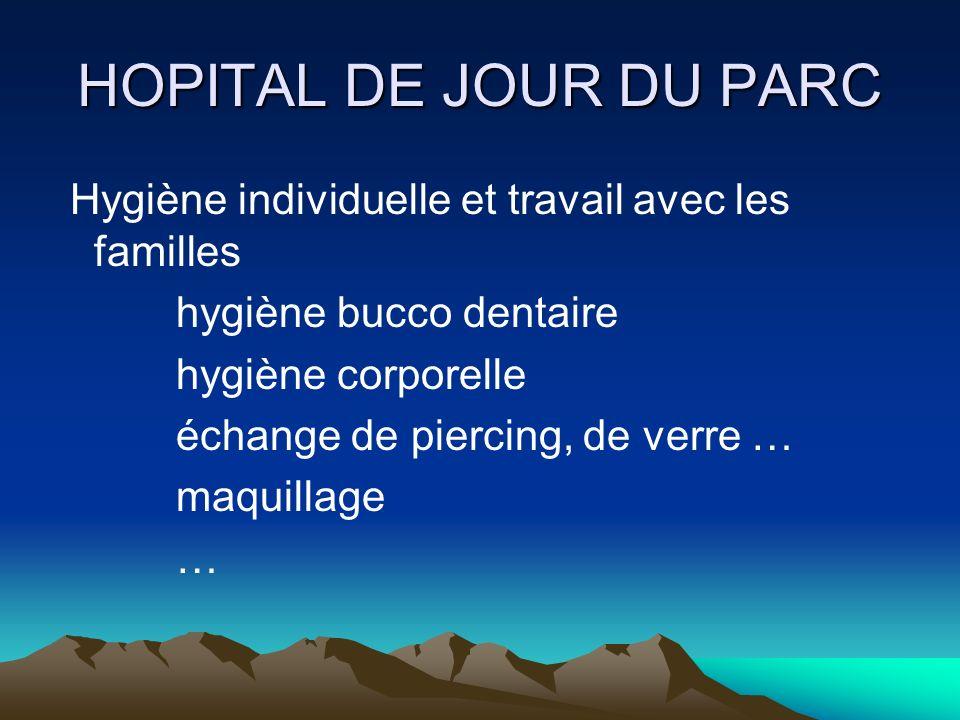 HOPITAL DE JOUR DU PARC Hygiène individuelle et travail avec les familles. hygiène bucco dentaire.