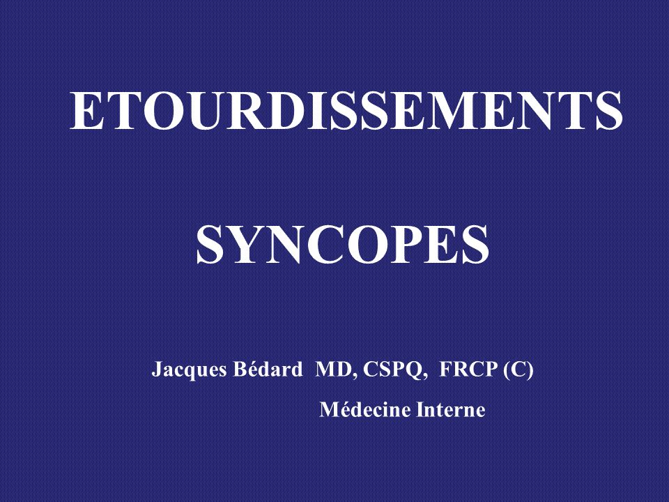 ETOURDISSEMENTS SYNCOPES Jacques Bédard MD, CSPQ, FRCP (C)