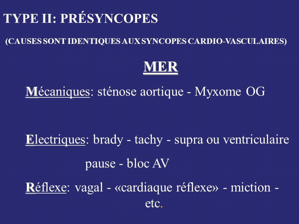 MER TYPE II: PRÉSYNCOPES Mécaniques: sténose aortique - Myxome OG
